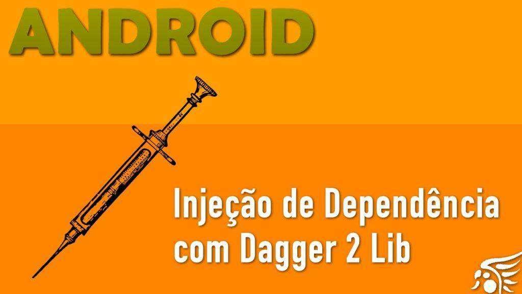 407 Injeção de Dependência Com a lib Dagger 2 no Android