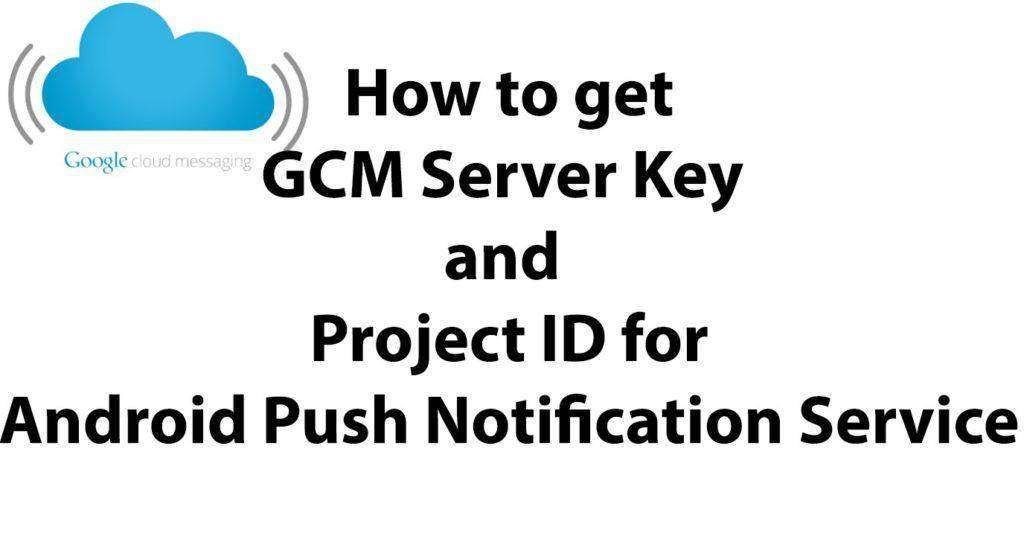 702 How to Get GCM Server Api Key and Project ID for Android GCM Push Notification