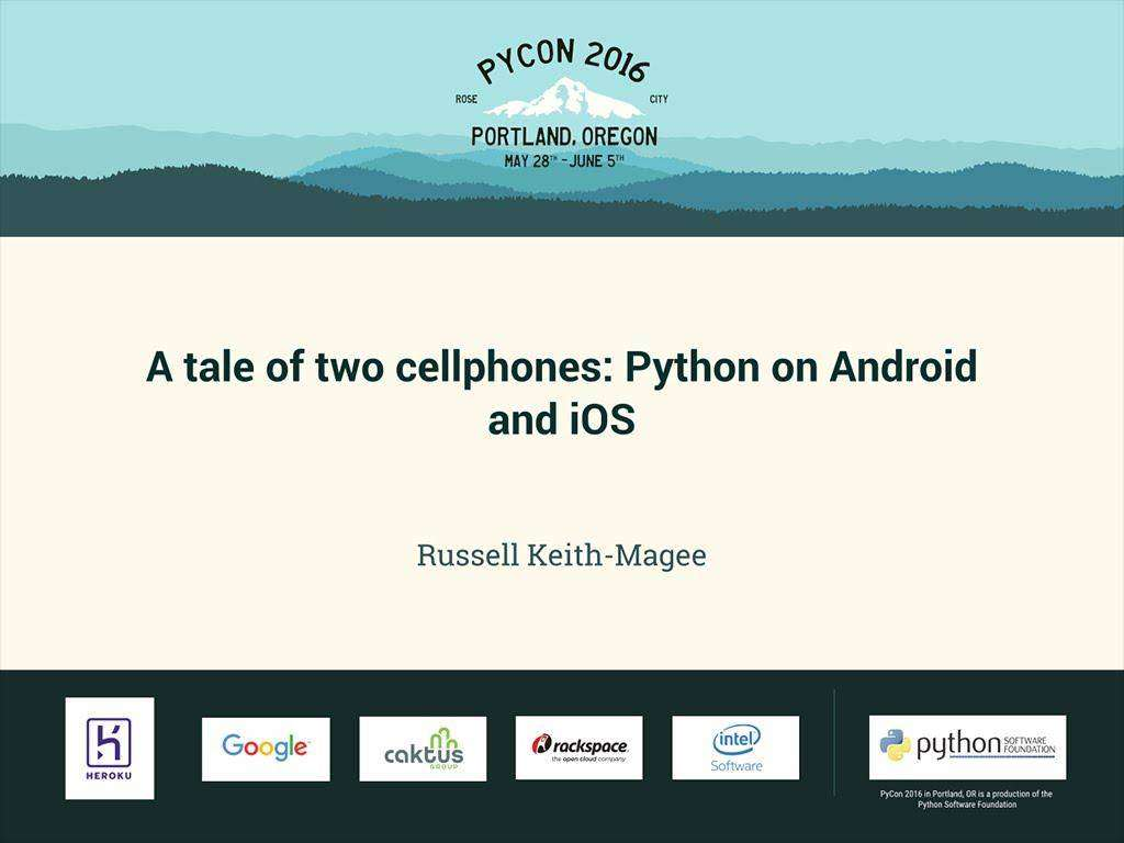1688 Russell Keith-Magee - A tale of two cellphones: Python on Android and iOS - PyCon 2016