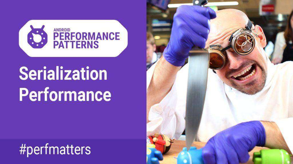 1965 Serialization performance (Android Performance Patterns Season 4 ep14)