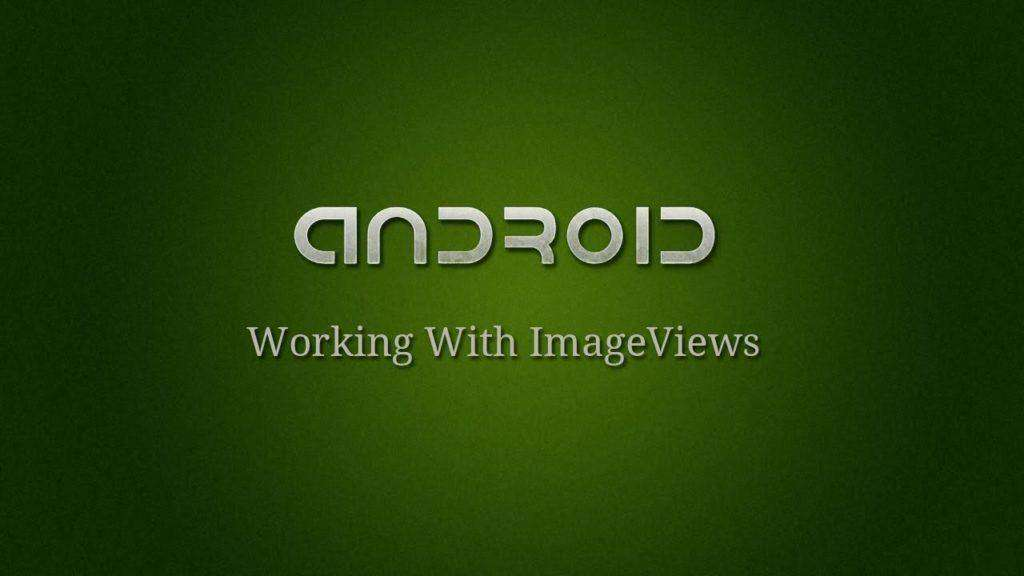 1991 Android Development - 8 - Working With ImageViews