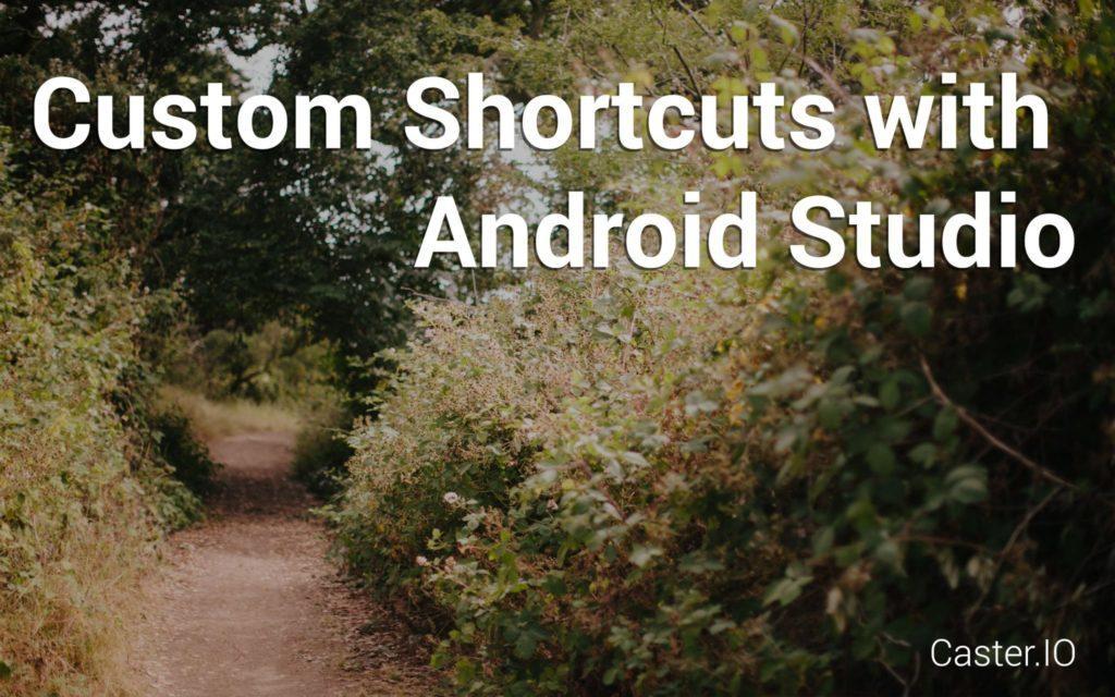 2840 Android Studio Productivity - Custom Shortcuts