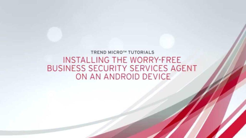 2867 Installing the Android Worry-Free Business Security Services Agent v1 0