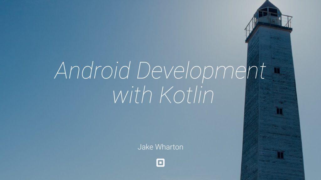 3304 Android Development with Kotlin — Jake Wharton