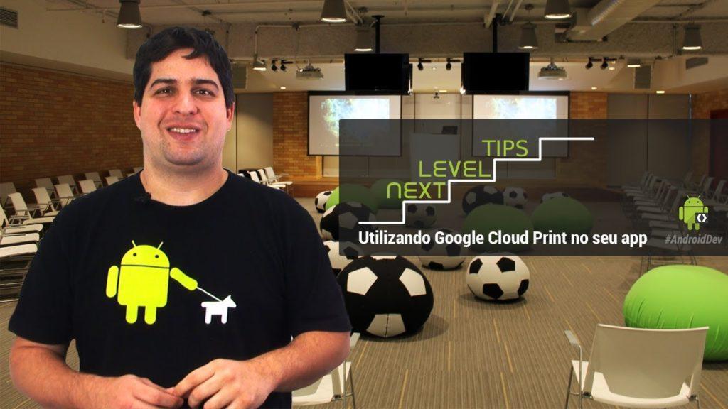 4411 Next Level Tips: Utilizando Google Cloud Print no seu app (Portuguese)