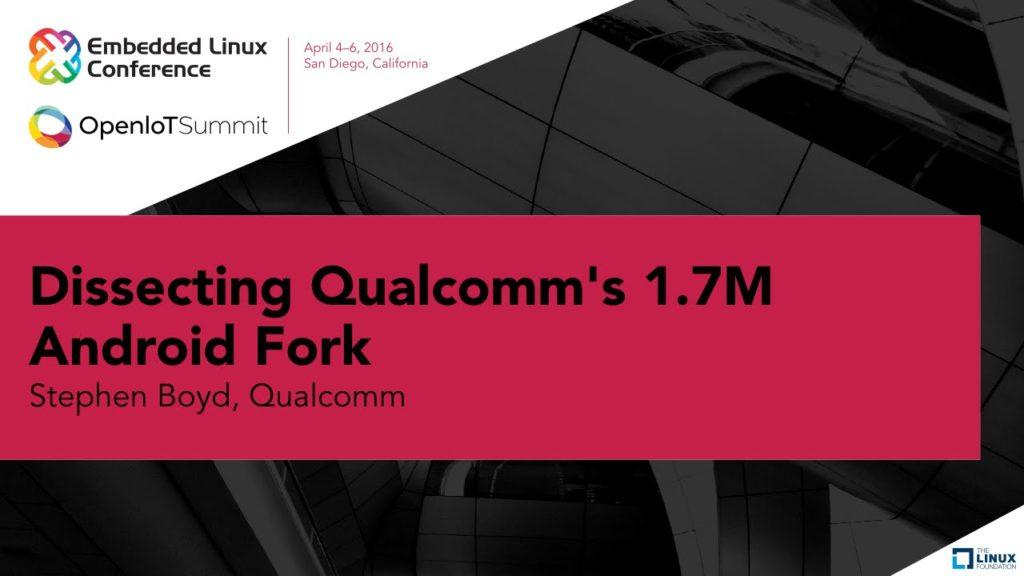 4450 Dissecting Qualcomm's 1.7M Android Fork by Stephen Boyd